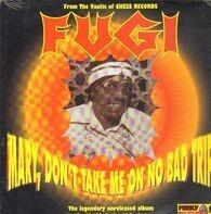 Fugi - Mary Don't Take Me On No