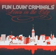 Fun Loving Criminals - Livin in the City