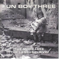 Fun Boy Three - The More I See (The Less I Believe) / ?