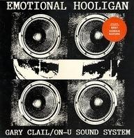 Gary Clail & On-U Sound System - The Emotional Hooligan