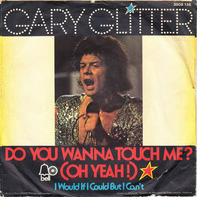 Gary Glitter - do you wanna touch me? (oh yeah!) / I would if I could but I can't