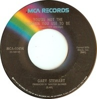 Gary Stewart - You're Not The Woman You Use To Be