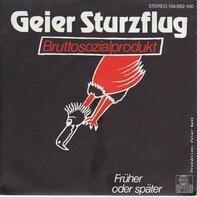 Geier Sturzflug - Bruttosozialprodukt / Früher oder Später