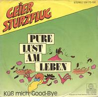 Geier Sturzflug - Pure Lust Am Leben / Küss Mich, Good-Bye