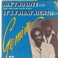 Gemini - Ain't No Love (Better Than Your Love) / It's Friday Night!!