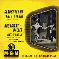 Gene Kelly , MGM Studio Orchestra - Slaughter On Tenth Avenue / Broadway Ballet