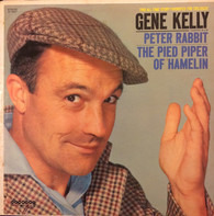 Gene Kelly - Two All-Time Story Favorites For Children: Peter Rabbit & The Pied Piper Of Hamelin