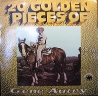Gene Autry - 20 Golden Pieces Of Gene Autry