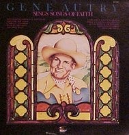 Gene Autry - Gene Autry Sings Songs Of Faith