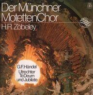 Georg Friedrich Händel / Münchner MotettenChor, Zöbeley - Utrechter Te Deum Und Jubilate
