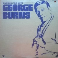 George Burns - A Musical Trip With George Burns