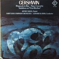"George Gershwin , Jeffrey Siegel , Saint Louis Symphony Orchestra , Leonard Slatkin - Piano Concerto; Rhapsody in Blue; Variations On ""I Got Rhythm"""