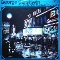 George Gershwin & The John Fox Radio Orchestra - George Gershwin