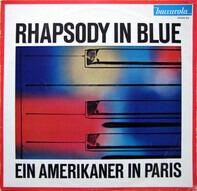 George Gershwin - Rhapsody In Blue / Ein Amerikaner In Paris