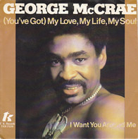 George McCrae - (You've Got) My Love, My Life, My Soul / I Want You Around Me