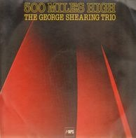 The George Shearing Trio - 500 Miles High