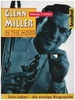 George T. Simon - Glenn Miller - In The Mood: Sein Leben
