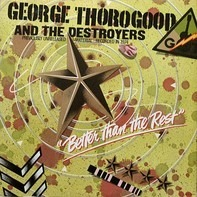 George Thorogood & The Destroyers - better than the rest