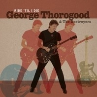 George Thorogood - Ride 'Til I Die