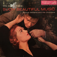 George Williams And His Orchestra - We Could Make Such Beautiful Music