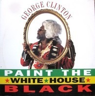 George Clinton - Paint The White House Black