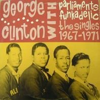 George Clinton With The Parliaments & Funkadelic - The Singles 1967 - 1971