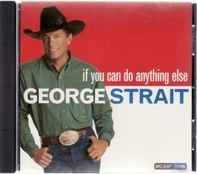 George Strait ? - If you can do anything else