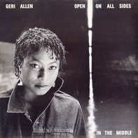 Geri Allen - Open on All Sides in the Middle