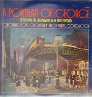 Cincinnati Pops Orchestra ∙ Erich Kunzel - A Portrait Of George (Gershwin On Broadway & In Hollywood)