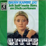 Gitte Hænning - Dann Kamst Du / Ich Hab' Mein Herz An Dich Verloren