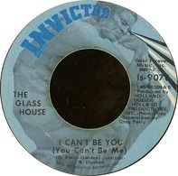 Glass House - I Can't Be You (You Can't Be Me) / He's In My Life