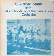 Glen Gray and the Casa Loma Orchestra - One Night Stand