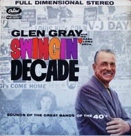 Glen Gray And The Casa Loma Orchestra - Swingin' Decade