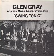 Glen Gray and the Casa Loma Orchestra - Swing Tonic