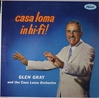 Glen Gray & The Casa Loma Orchestra - Casa Loma In Hi-Fi