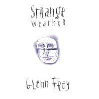 Glenn Frey - Strange Weather