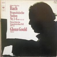 Glenn Gould - Johann Sebastian Bach - Französische Suiten Nr. 1-6 BWV 812-817; Ouvertüre Im Französischen Stil BWV 831