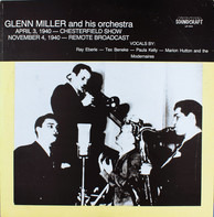 Glenn Miller And His Orchestra - April 3, 1940  Chesterfield Broadcast - November 4,1940 Remote Broadcast