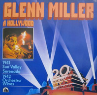 Glenn Miller And His Orchestra - Glenn Miller A Hollywood (Sun Valley Serenade 1941 / Orchestra Wives 1942)
