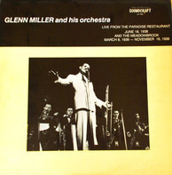 Glenn Miller And His Orchestra - Live From The Paradise Restaurant (June 8, 1938) And The Meadowbrook (March 8, 1939-November 16, 19
