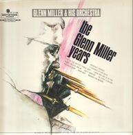 Glenn Miller And His Orchestra - The Glenn Miller Years