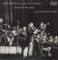 Glenn Miller And The Army Air Force Band - I Sustain The Wings Shows - June 10-1944 April 15-1944