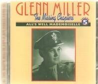 Glenn Miller - The Missing Chapters Volume Five: All's Well Mademoiselle