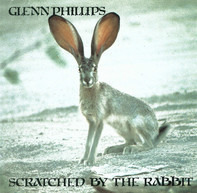 Glenn Phillips - Scratched by the Rabbit