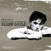 Glenn Gould - The Very First Recordings 1947-1952
