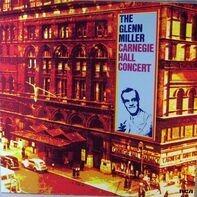 Glenn Miller And His Orchestra - The Glenn Miller Carnegie Hall Concert