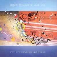 Gold Chains & Sue Cie - When the World Was Our Friend