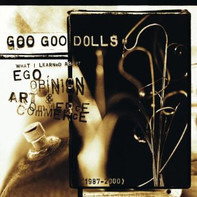 Goo Goo Dolls - What I Learned About Ego, Opinion, Art & Commerce (1987-2000)