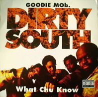 Goodie Mob - Dirty South / What Chu Know