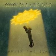 Gordon & The Ryans Gano - Under The Sun